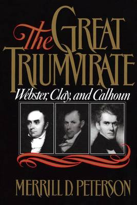 The Great Triumvirate: Webster, Clay, and Calhoun (Paperback)