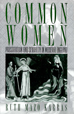 Common Women: Prostitution and Sexuality in Medieval England - Studies in the History of Sexuality (Hardback)