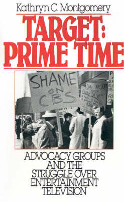 Target: Prime Time: Advocacy Groups and the Struggle Over Entertainment Television - Communication and Society (Paperback)