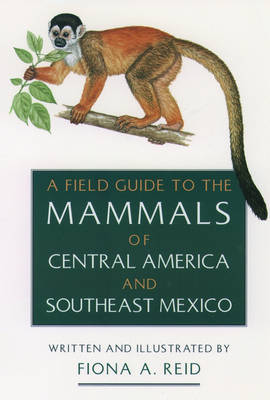 A Field Guide to the Mammals of Central America and Southeast Mexico (Paperback)