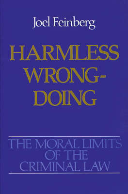 The Moral Limits of the Criminal Law: Volume 4: Harmless Wrongdoing - Moral Limits of the Criminal Law (Paperback)