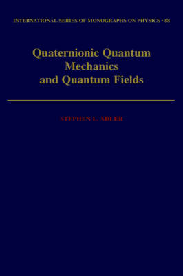 Quaternionic Quantum Mechanics and Quantum Fields - International Series of Monographs on Physics 88 (Hardback)