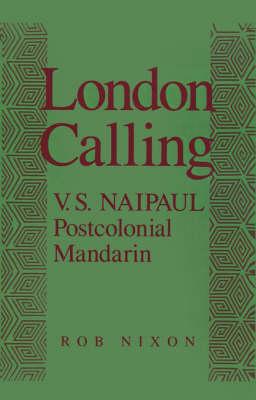 London Calling: V. S. Naipaul, Postcolonial Mandarin (Hardback)