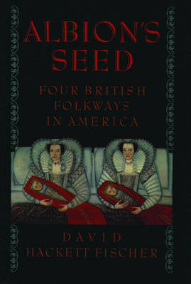 Albion's Seed: Four British Folkways in America - America: A Cultural History (Paperback)