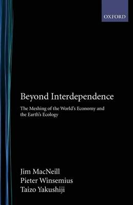 Beyond Interdependence: The Meshing of the World's Economy and the Earth's Ecology (Paperback)