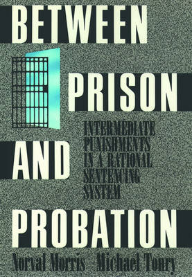 Between Prison and Probation: Intermediate Punishments in a Rational Sentencing System (Paperback)