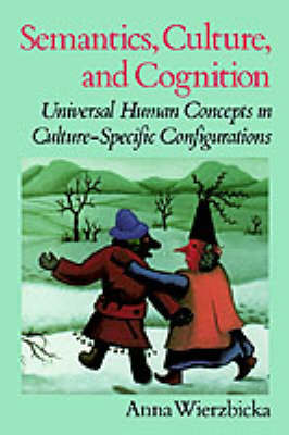 Semantics, Culture, and Cognition: Universal Human Concepts in Culture-specific Configurations (Paperback)