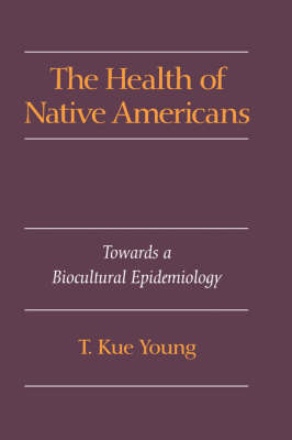 The Health of Native Americans: Towards a Biocultural Epidemiology (Hardback)
