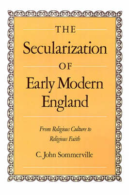 The Secularization of Early Modern England: From Religious Culture to Religious Faith (Hardback)