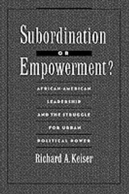 Subordination or Empowerment?: African-American Leadership and the Struggle for Urban Political Power (Hardback)