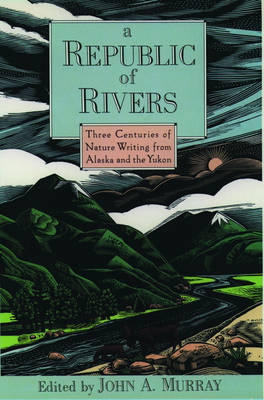 A Republic of Rivers: Three Centuries of Nature Writing from Alaska and the Yukon (Paperback)