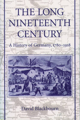The Long Nineteenth Century: A History of Germany, 1780-1918 (Paperback)