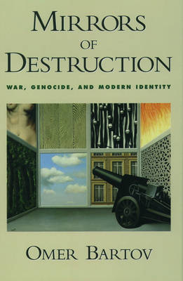 Mirrors of Destruction: War, Genocide, and Modern Identity (Hardback)