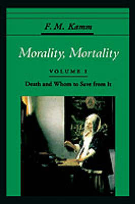 Morality, Mortality: Volume I: Death and Whom to Save From It - Morality, Mortality (Hardback)
