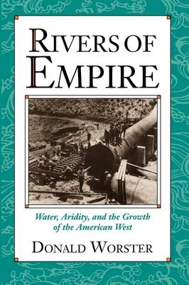 Rivers of Empire: Water, Aridity, and the Growth of the American West (Paperback)