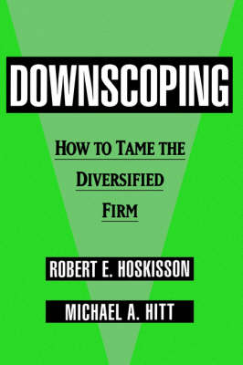 Downscoping: How to Tame the Diversified Firm (Hardback)