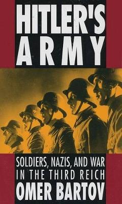Hitler's Army: Soldiers, Nazis, and War in the Third Reich (Paperback)