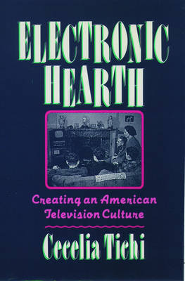 Electronic Hearth: Creating an American Television Culture (Paperback)