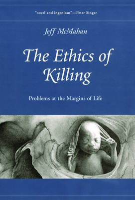 The Ethics of Killing: Problems at the Margins of Life - Oxford Ethics Series (Hardback)