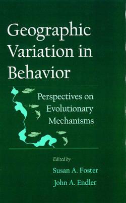 Geographic Variation in Behavior: Perspectives on Evolutionary Mechanisms (Hardback)