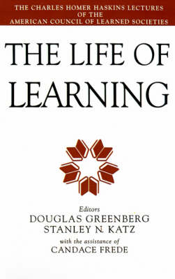 The Life of Learning: The Charles Homer Haskins Lectures of the American Council of Learned Societies (Hardback)