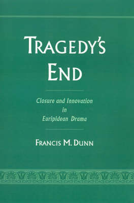 Tragedy's End: Closure and Innovation in Euripidean Drama (Hardback)