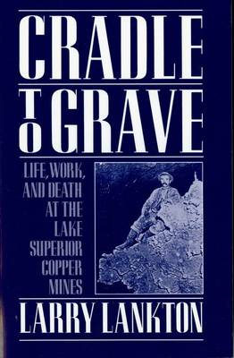 Cradle to Grave: Life, Work, and Death at the Lake Superior Copper Mines (Paperback)