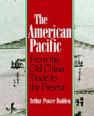 The American Pacific: From the Old China Trade to the Present (Paperback)