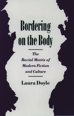 Bordering on the Body: The Racial Matrix of Modern Fiction and Culture - Race and American Culture (Paperback)