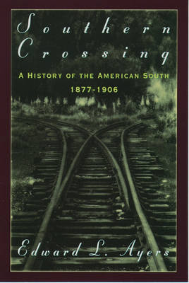 Southern Crossing: A History of the American South, 1877-1906 (Paperback)