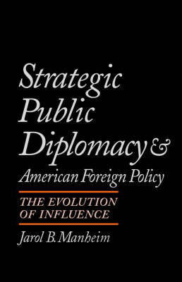 Strategic Public Diplomacy and American Foreign Policy: The Evolution of Influence (Paperback)
