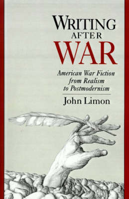 Writing After War: American War Fiction from Realism to Postmodernism (Paperback)