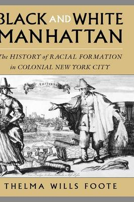 Black and White Manhattan: The History of Racial Formation in New York City, 1624-1783 (Hardback)