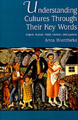 Understanding Cultures Through Their Key Words: English, Russian, Polish, German, and Japanese - Oxford Studies in Anthropological Linguistics 8 (Paperback)