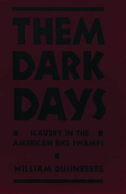 Them Dark Days: Slavery in the American Rice Swamps (Hardback)