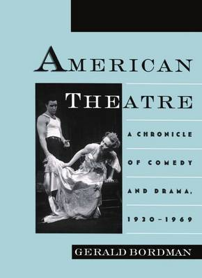 American Theatre: A Chronicle of Comedy and Drama, 1930-1969 - American Theatre (Hardback)