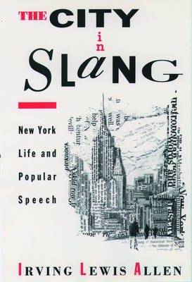 The City in Slang: New York Life and Popular Speech (Paperback)