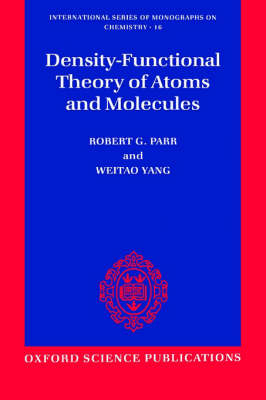 Density-Functional Theory of Atoms and Molecules - International Series of Monographs on Chemistry 16 (Paperback)