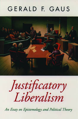 Justificatory Liberalism: An Essay on Epistemology and Political Theory - Oxford Political Theory (Paperback)
