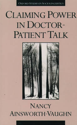 Claiming Power in Doctor-Patient Talk - Oxford Studies in Sociolinguistics (Hardback)