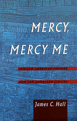 Mercy, Mercy Me: African American Culture and the American Sixties - Race and American Culture (Hardback)