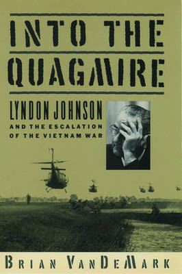 Into the Quagmire: Lyndon Johnson and the Escalation of the Vietnam War (Paperback)