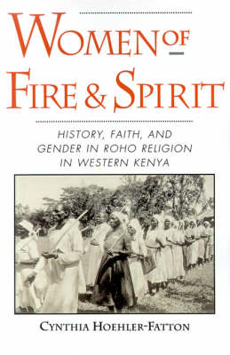 Women of Fire and Spirit: Faith, History, and Gender in Roho Religion in Western Kenya (Paperback)