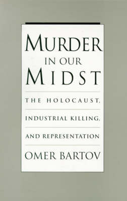 Murder in our Midst: The Holocaust, Industrial Killing, and Representation (Paperback)