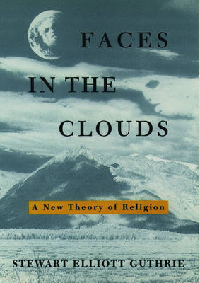 Faces in the Clouds: A New Theory of Religion (Paperback)