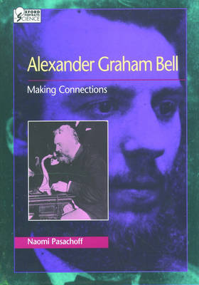 Alexander Graham Bell: Making Connections - Oxford Portraits in Science (Hardback)