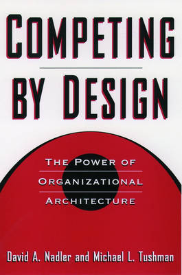 Competing by Design: The Power of Organizational Architecture (Hardback)