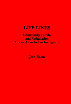 Life Lines: Community, Family, and Assimilation among Asian Indian Immigrants (Hardback)