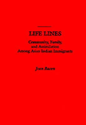 Life Lines: Community, Family, and Assimilation among Asian Indian Immigrants (Paperback)