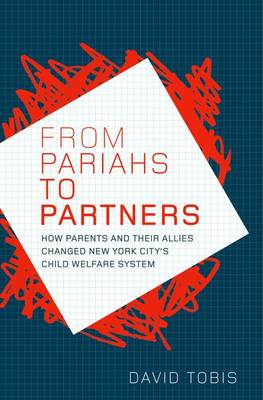 From Pariahs to Partners: How parents and their allies changed New York City's child welfare system (Hardback)